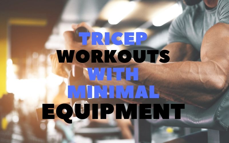 Minimal tricep workout tips with less equipment at home